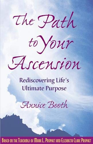 The Path to Your Ascension: Rediscovering Life's Ultimate Purpose: Booth, Annice