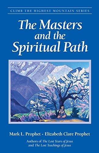 The Masters and the Spiritual Path (Climb: Prophet, Mark L.;