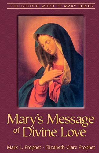 Mary's Message Of Divine Love (Golden Word of Mary): Prophet, Mark L.