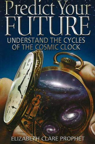 9780922729982: Predict Your Future: Understand Cycles of The Cosmic Clock (Climb the Highest Mountain)