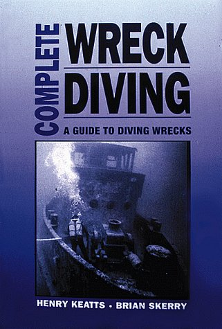 9780922769384: Complete Wreck Diving: A Guide to Diving Wrecks