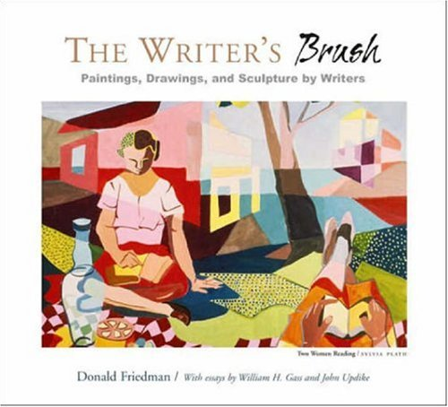 The Writer's Brush: Paintings, Drawings, and Sculpture by Writers: Friedman, Donald