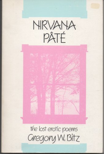 Nirvana Pate : The Lost Erotic Poems {of} Gregory W. Bitz: Bitz, Gregory W.