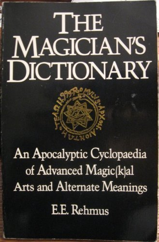 9780922915019: The Magician's Dictionary: An Apocalyptic Cyclopaedia of Advanced Magic(k)al Arts and Alternate Meanings