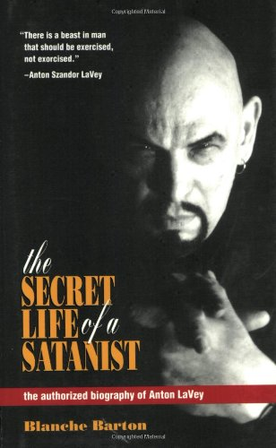 9780922915125: The Secret Life of a Satanist: The Authorized Biography of Anton LaVey