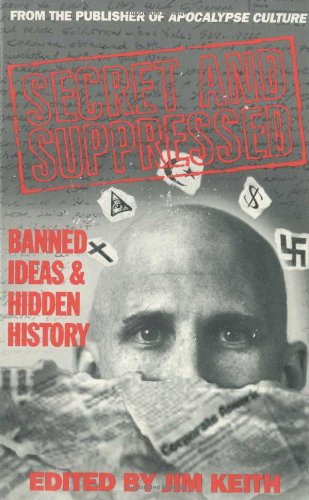 Secret and Suppressed: Banned Ideas and Hidden History: Jim Keith