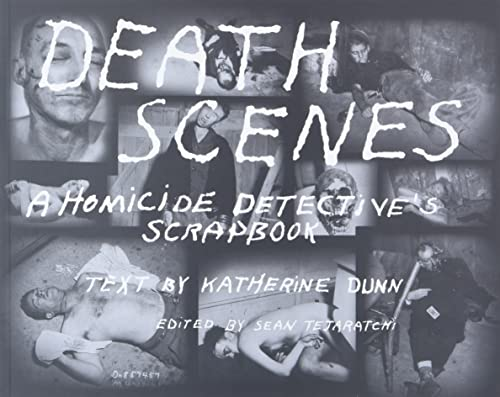 Death Scenes . A Homicide Detective`s Scrapbook . Edited and Designed by Sean Tejaratchi.: Dunn, ...