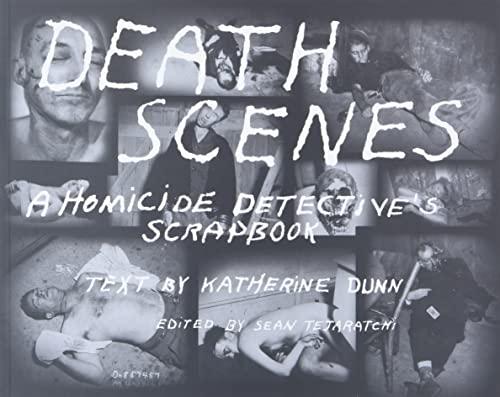 Death Scenes: A Homicide Detective's Scrapbook: Tejaratchi, Sean; Katherine, Dunn