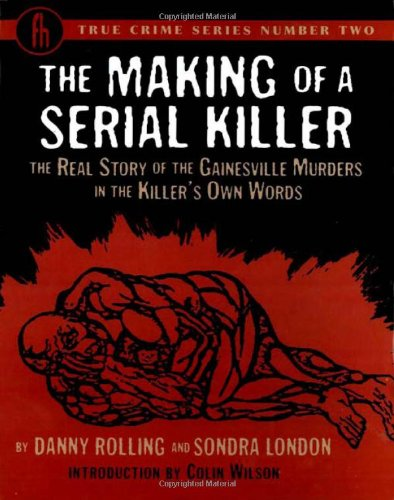 9780922915408: The Making of a Serial Killer: The Real Story of the Gainesville Student Murders in the Killer's Own Words (True Crime Series)