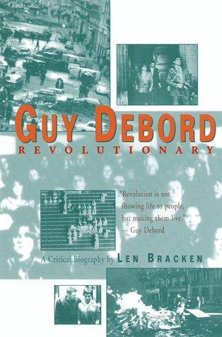 Guy Debord Revolutionary: Bracken, Len