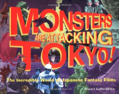 9780922915477: Monsters Are Attacking Tokyo!: The Incredible World of Japanese Fantasy Films