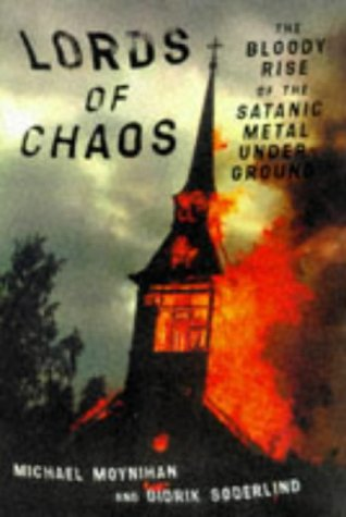 Lords of Chaos: The Bloody Rise of: Michael Moynihan, Didrik