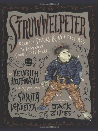 9780922915521: Struwwelpeter: Fearful Stories and Vile Pictures to Instruct Good Little Folks