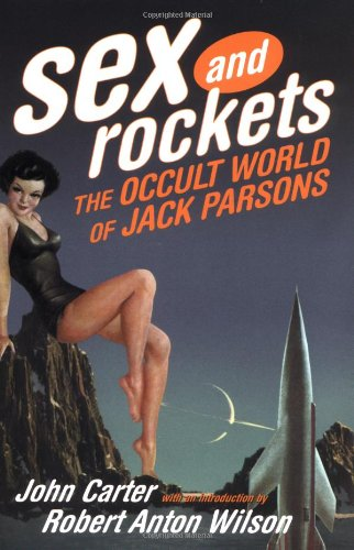 Sex And Rockets: The Occult World Of Jack Parsons: Carter, John
