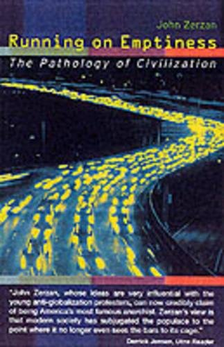 Running on Emptiness: The Pathology of Civilization: Zerzan, John