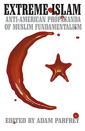 9780922915781: Extreme Islam: Anti-American Propoganda of Muslim Fundamentalism: Anti-American Propaganda of Muslim Fundamentalism