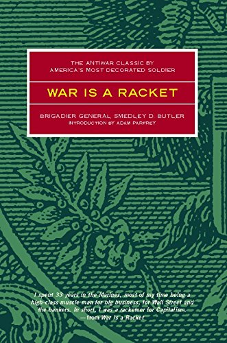 War is a Racket: The Antiwar Classic: Butler, Smedley D.