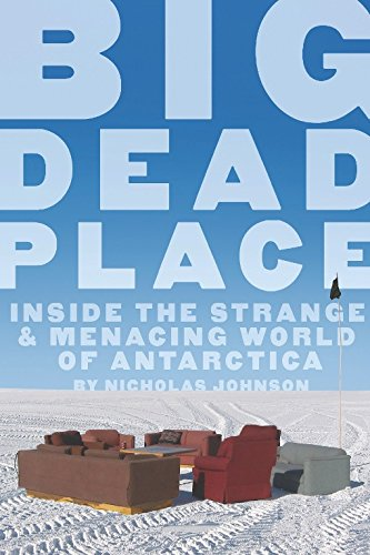 9780922915996: Big Dead Place: Inside the Strange and Menacing World of Antarctica