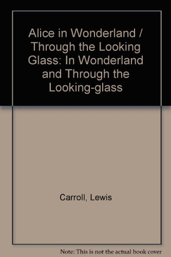 Alice in Wonderland / Through the Looking: Carroll, Lewis