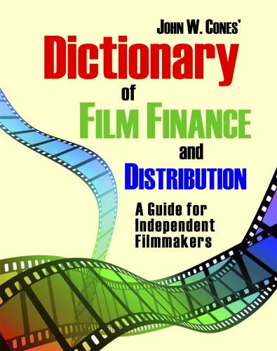 Dictionary of Film Finance and Distribution: A Guide for Independent Filmmakers: Cones, John W.