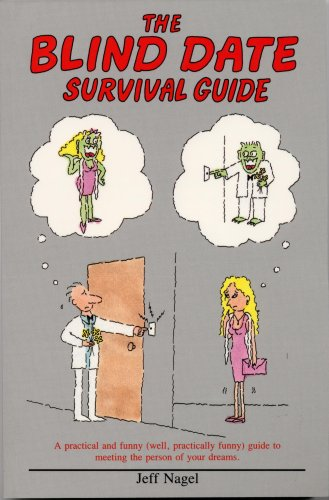 The Blind Date Survival Guide: A Practical and Funny (Well, Practically Funny) Guide to Meeting the...