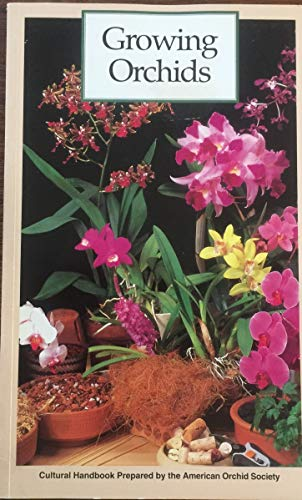 9780923096014: Growing Orchids: A Cultural Handbook Prepared by the American Orchid Society