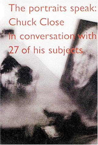 9780923183196: The Portraits Speak: Chuck Close in Conversation with 27 of his Subjects