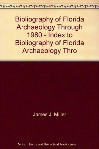 Bibliography of Florida Archaeology Through 1980 - Index to Bibliography of Florida Archaeology ...