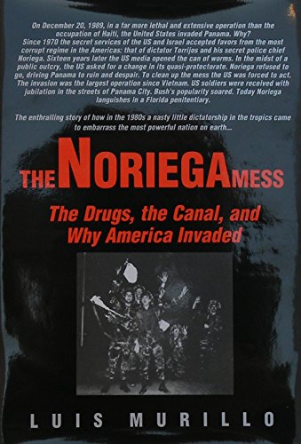 9780923444020: The Noriega Mess: The Drugs, the Canal, and Why America Invaded