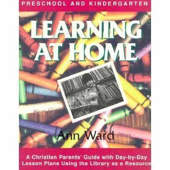 9780923463021: Learning at Home: Preschool & Kindergarten : A Christian Parent's Guide With Day-By-Day Lesson Plans Using the Library As a Resource