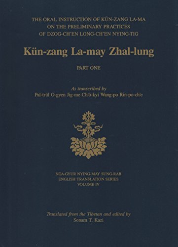 Kun-Zang La-May Zhal-Lung: The Oral Instruction of Kun-Zang La-Ma on the Preliminary Practices of ...