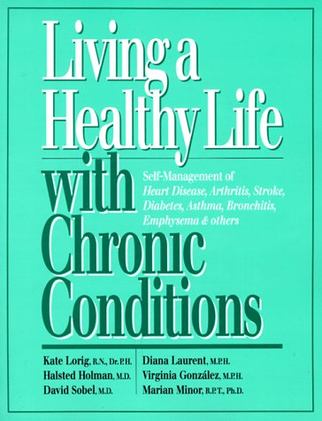 9780923521288: Living a Healthy Life With Chronic Conditions: Self-Management of Heart Disease, Arthritis, Stroke, Diabetes, Asthma, Bronchitis, Emphysema & Others
