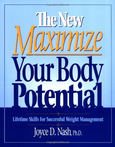 The New Maximize Your Body Potential: Lifetime Skills for Successful Weight Management: Nash, Joyce...