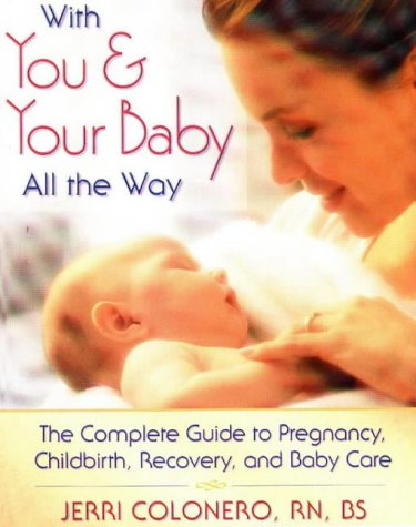 9780923521431: With You and Your Baby All the Way: The Complete Guide to Pregnancy, Childbirth, Recovery, and Baby Care