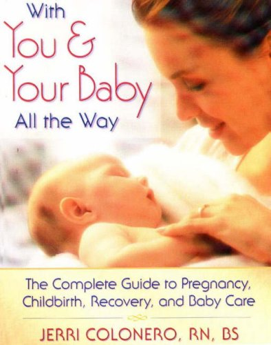 9780923521431: With You & Your Baby All the Way: The Complete Guide to Pregnancy, Childbirth, Recovery, and Baby Care