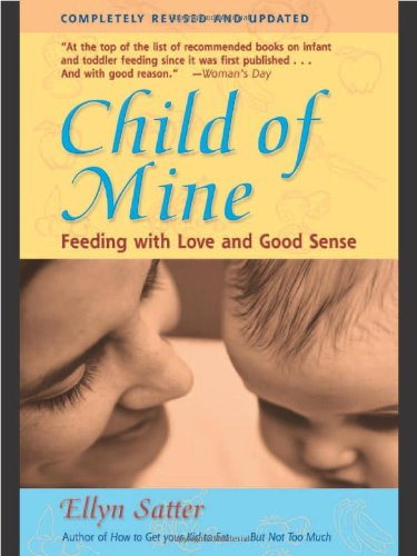 9780923521516: Child of Mine: Feeding with Love and Good Sense, Revised and Updated Edition