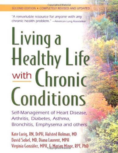 9780923521530: Living a Healthy Life with Chronic Conditions: Self-Management of Heart Disease, Arthritis, Diabetes, Asthma, Bronchitis, Emphysema & Others