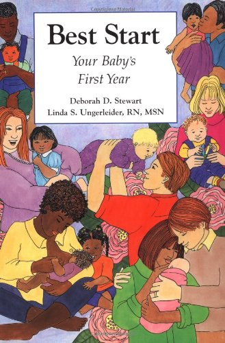 Best Start: Your Baby's First Year: Stewart, Deborah D.; Ungerleider, Linda