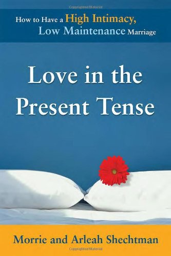 9780923521813: Love in the Present Tense: How to Have a High Intimacy, Low Maintenance Marriage