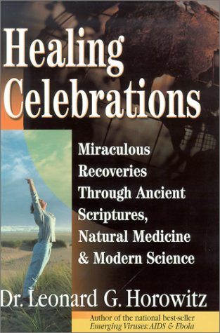 Healing Celebrations : Miraculous Recoveries Through Ancient: Horowitz, Leonard G.