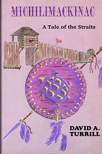 Michilimackinac: A Tale of the Straits: David A. Turrill