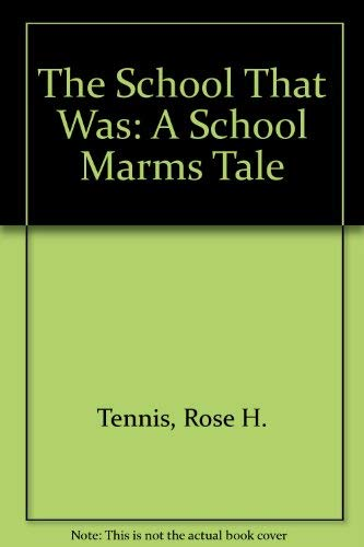 The School That Was : A School: Rose H. Tennis
