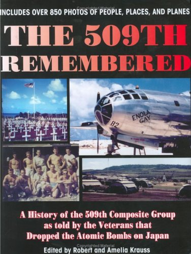 The 509th Remembered: A History of the 509th Composite Group as Told By the Veterans That Dropped ...