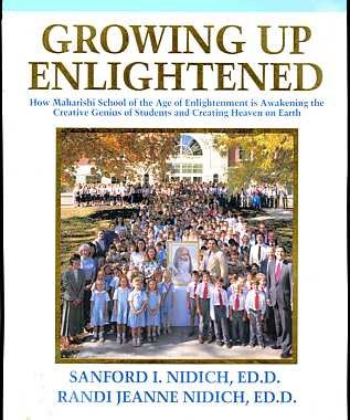 9780923569037: Growing Up Enlightened: How Maharishi School of the Age of Enlightenment is Awakening the Creative Genius of Students and Creating Heaven on Earth