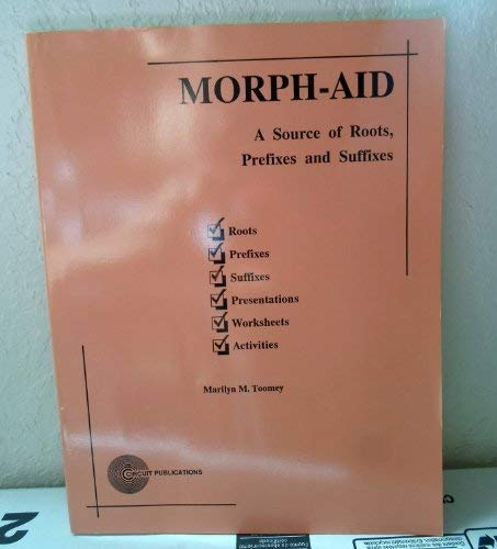 Morph-Aid: A Source of Roots, Prefixes and: Toomey, Marilyn M.