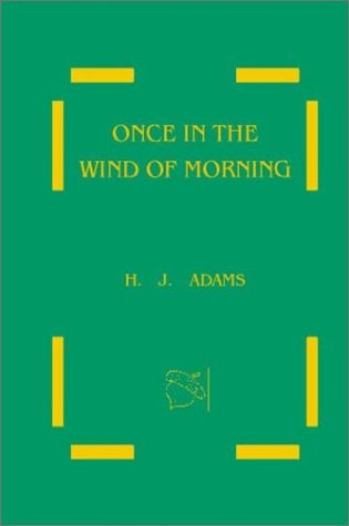 Once in the Wind of Morning: Adams, H.J