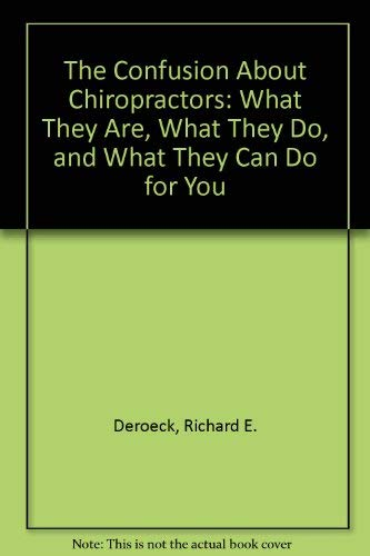 The Confusion About Chiropractors: What They Are, What They Do, And What They Can Do For You