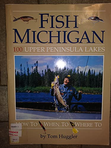 Fish Michigan: 100 Upper Peninsula Lakes: Tom Huggler, Thomas
