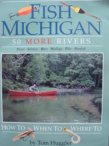 Fish Michigan: 50 More Rivers: Huggler, Tom; Huggler,