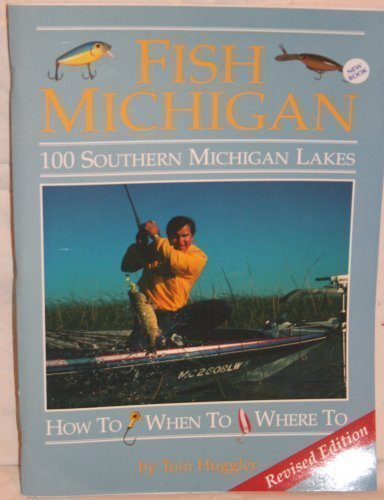 Fish Michigan: One Hundred Southern Michigan Lakes (9780923756178) by Tom Huggler